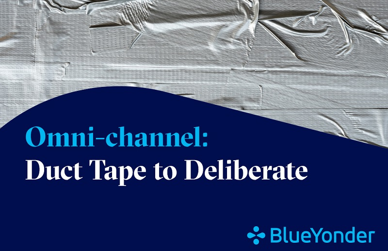 Omni-channel 2021: From Duct Tape to Deliberate